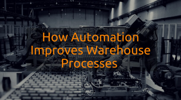 How Automation Improves Warehouse Processes
